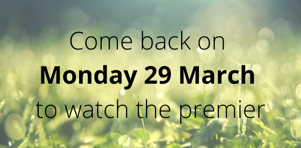 Come back on Monday 29 March to watch the premier