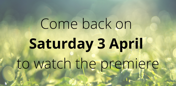 Come back on Saturday 3 April to watch the premiere